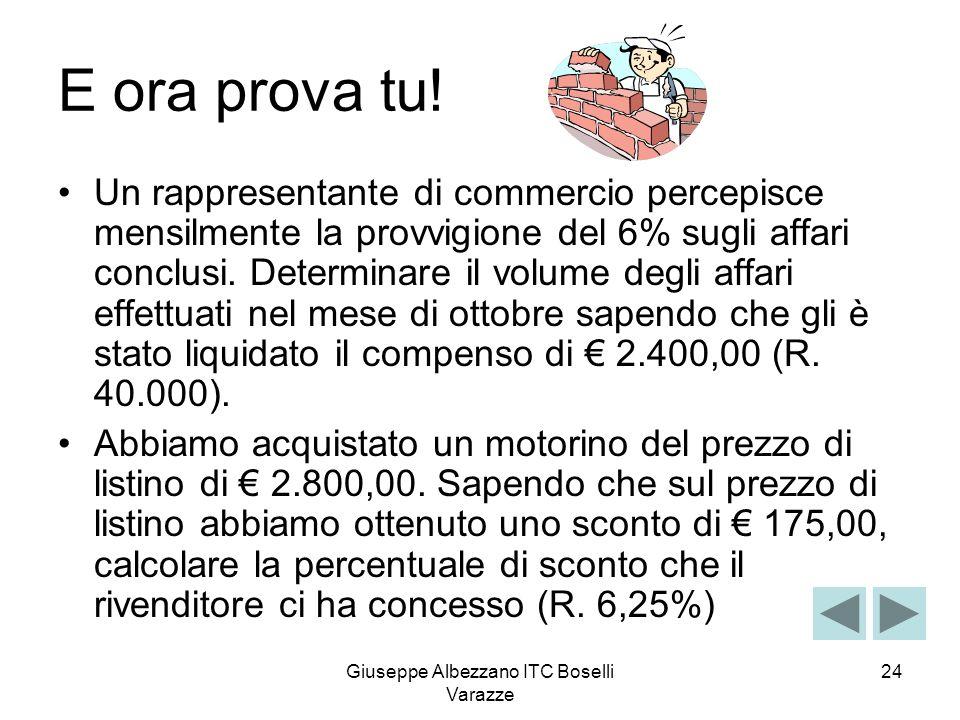 Giuseppe Albezzano ITC Boselli Varazze 24 E ora prova tu! Un rappresentante di commercio percepisce mensilmente la provvigione del 6% sugli affari con