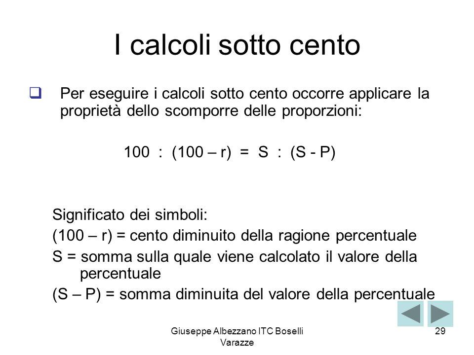 Giuseppe Albezzano ITC Boselli Varazze 29 I calcoli sotto cento Per eseguire i calcoli sotto cento occorre applicare la proprietà dello scomporre dell