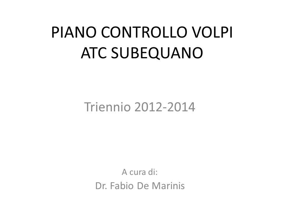 PIANO CONTROLLO VOLPI ATC SUBEQUANO Triennio 2012-2014 A cura di: Dr. Fabio De Marinis