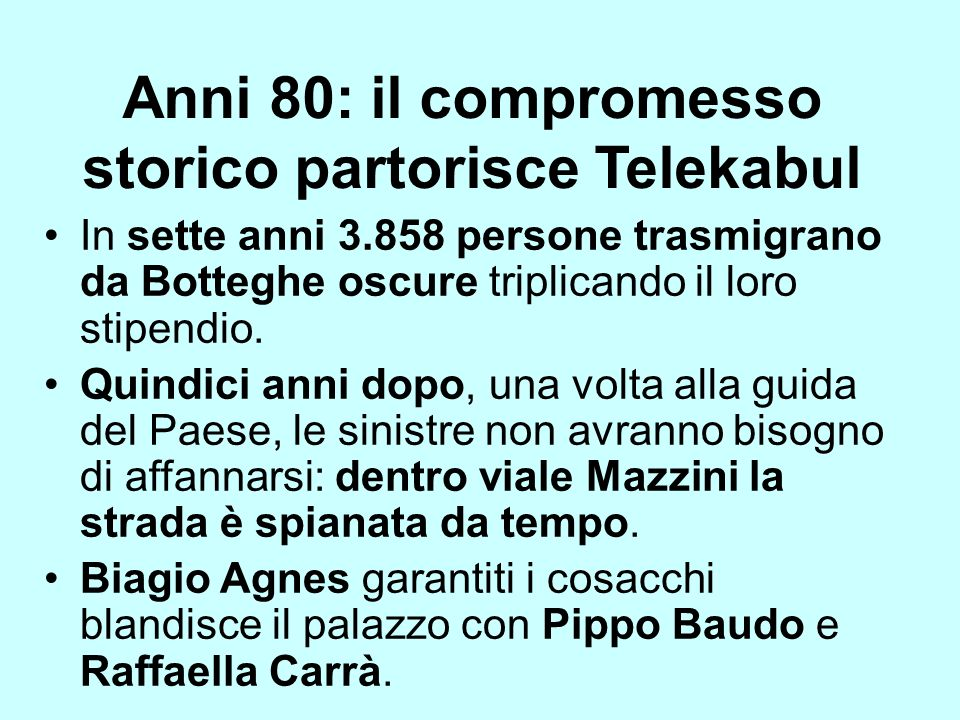 Anni 80: il compromesso storico partorisce Telekabul In sette anni 3.858 persone trasmigrano da Botteghe oscure triplicando il loro stipendio. Quindic