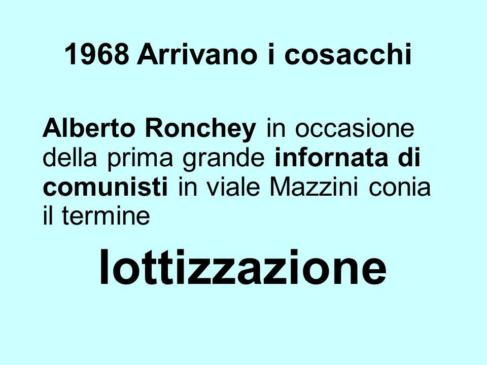 1968 Arrivano i cosacchi Alberto Ronchey in occasione della prima grande infornata di comunisti in viale Mazzini conia il termine lottizzazione