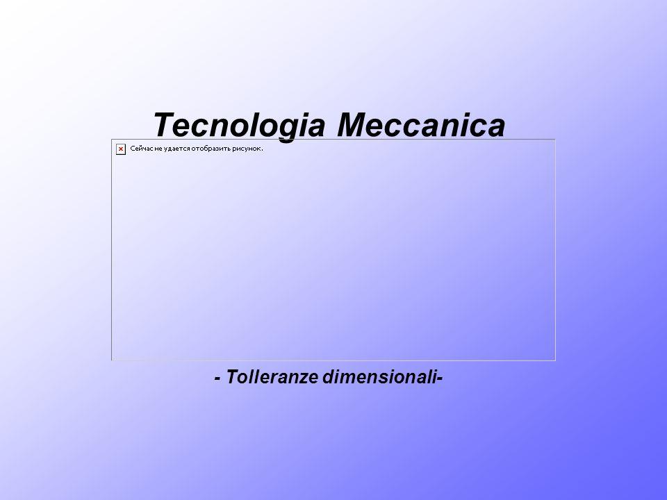 Tecnologia Meccanica - Tolleranze dimensionali-