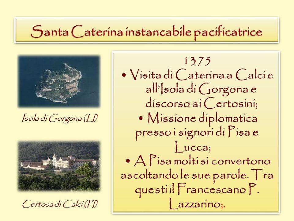 Santa Caterina instancabile pacificatrice 1375 Visita di Caterina a Calci e allIsola di Gorgona e discorso ai Certosini; Missione diplomatica presso i