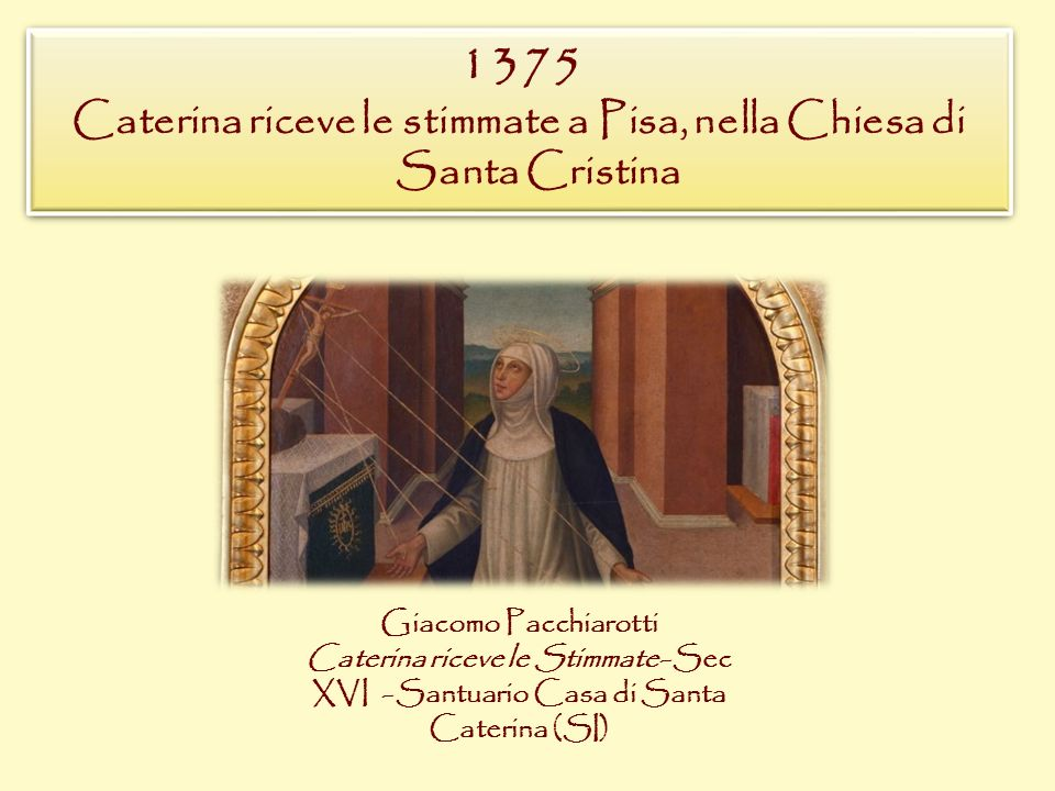 1375 Caterina riceve le stimmate a Pisa, nella Chiesa di Santa Cristina 1375 Caterina riceve le stimmate a Pisa, nella Chiesa di Santa Cristina Giacom