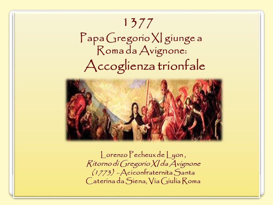 1377 Papa Gregorio XI giunge a Roma da Avignone: Accoglienza trionfale 1377 Papa Gregorio XI giunge a Roma da Avignone: Accoglienza trionfale Lorenzo