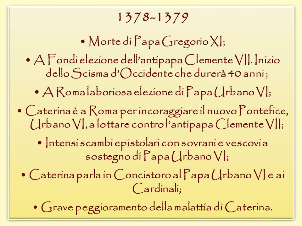 1378-1379 Morte di Papa Gregorio XI; A Fondi elezione dellantipapa Clemente VII. Inizio dello Scisma dOccidente che durerà 40 anni ; A Roma laboriosa