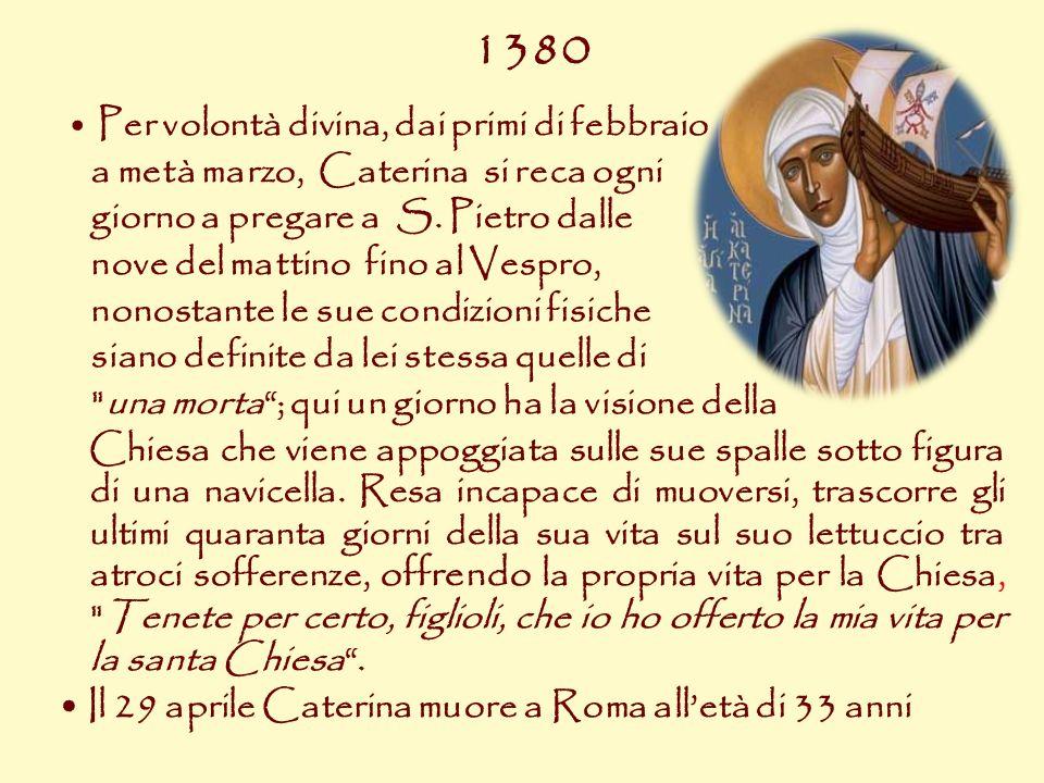 1380 Per volontà divina, dai primi di febbraio a metà marzo, Caterina si reca ogni giorno a pregare a S. Pietro dalle nove del mattino fino al Vespro,