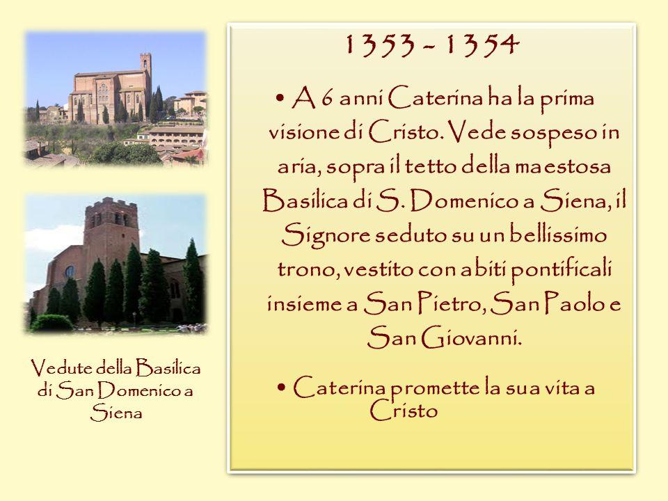 1353 - 1354 A 6 anni Caterina ha la prima visione di Cristo. Vede sospeso in aria, sopra il tetto della maestosa Basilica di S. Domenico a Siena, il S
