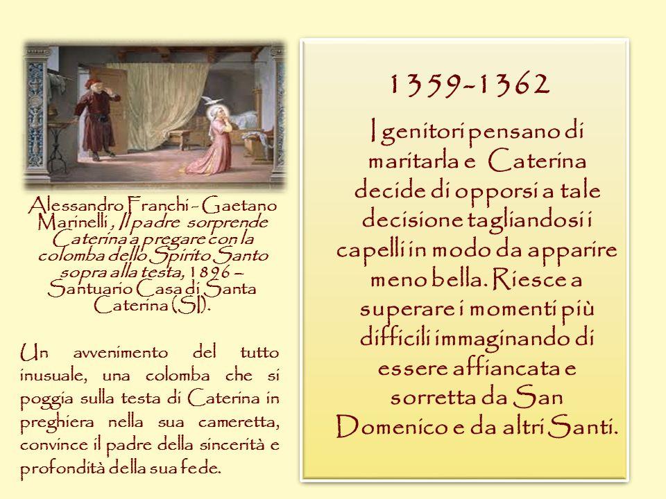 1359-1362 I genitori pensano di maritarla e Caterina decide di opporsi a tale decisione tagliandosi i capelli in modo da apparire meno bella. Riesce a