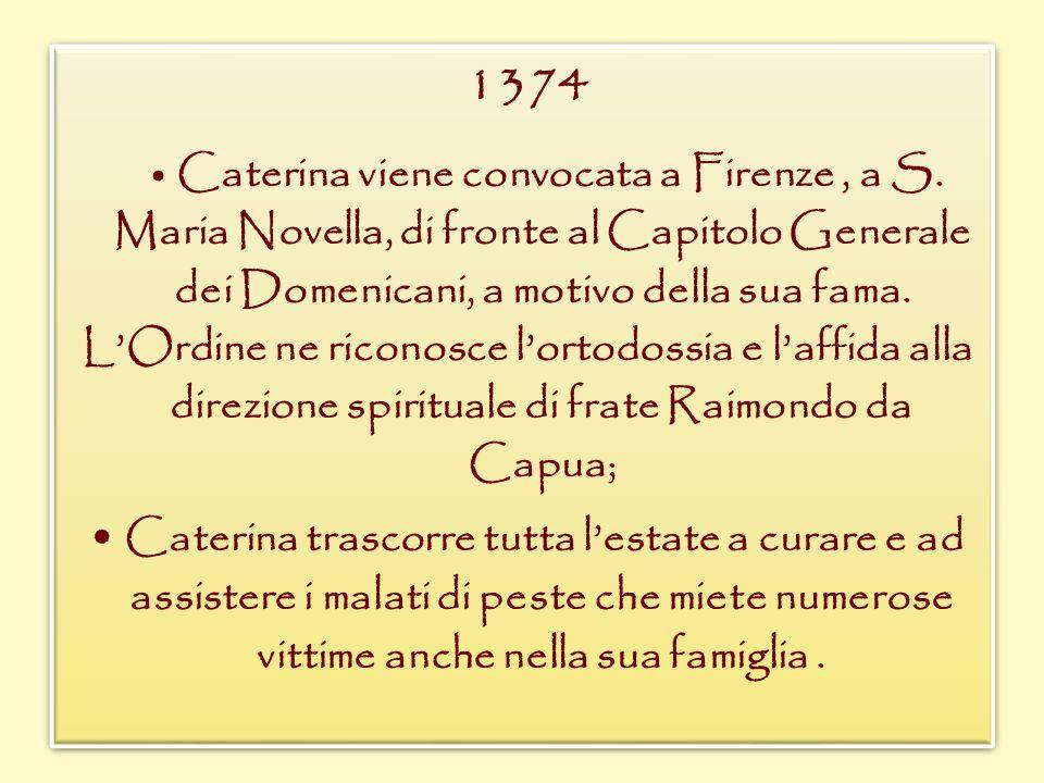 1374 Caterina viene convocata a Firenze, a S. Maria Novella, di fronte al Capitolo Generale dei Domenicani, a motivo della sua fama. LOrdine ne ricono