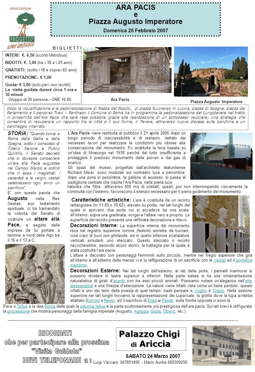 ARA PACIS e Piazza Augusto Imperatore Domenica 25 Febbraio 2007 Luigi Vaccaro 067851496 - Mario Aurilia 069309250; Palazzo Chigi di Ariccia SABATO 24 Marzo 2007 ------------------------------------------------------------------------------------------------------------------------------------------------------------------------ B I G L I E T T I INTERI:.
