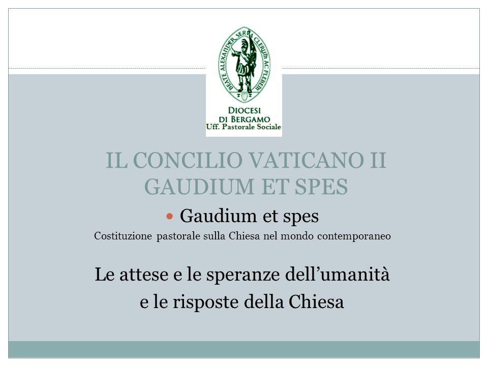 IL CONCILIO VATICANO II GAUDIUM ET SPES Gaudium et spes Costituzione pastorale sulla Chiesa nel mondo contemporaneo Le attese e le speranze dellumanit