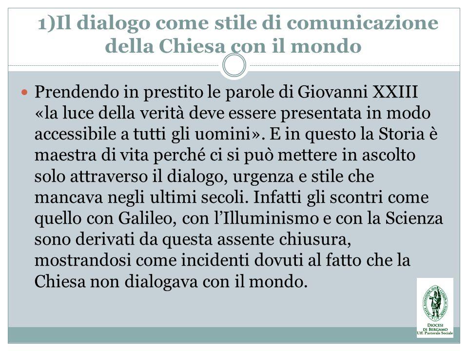 1)Il dialogo come stile di comunicazione della Chiesa con il mondo Prendendo in prestito le parole di Giovanni XXIII «la luce della verità deve essere