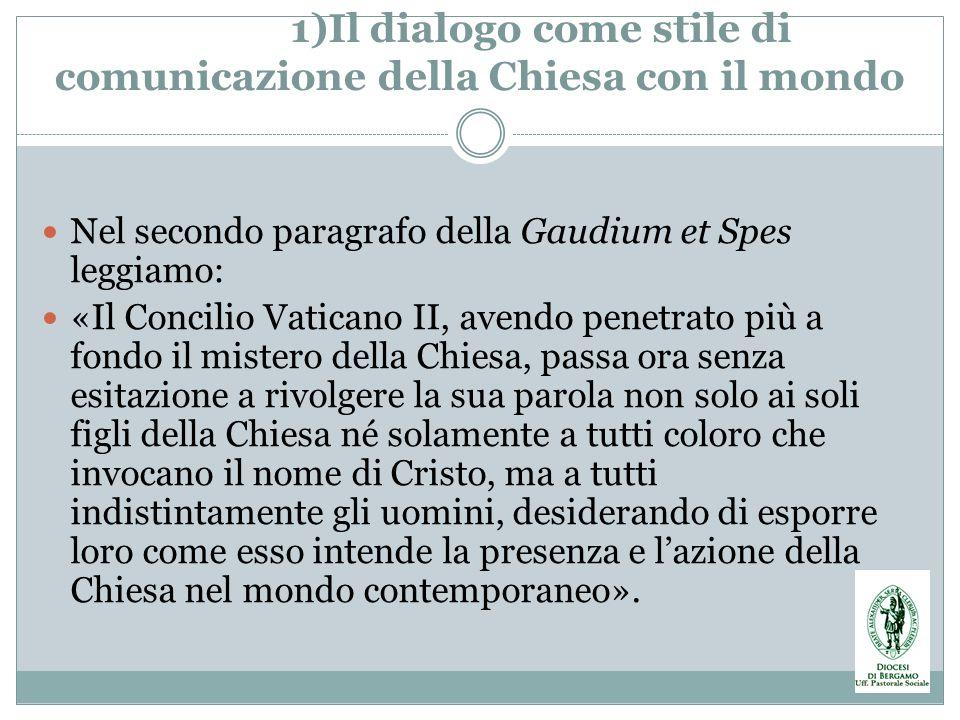 1)Il dialogo come stile di comunicazione della Chiesa con il mondo Nel secondo paragrafo della Gaudium et Spes leggiamo: «Il Concilio Vaticano II, ave
