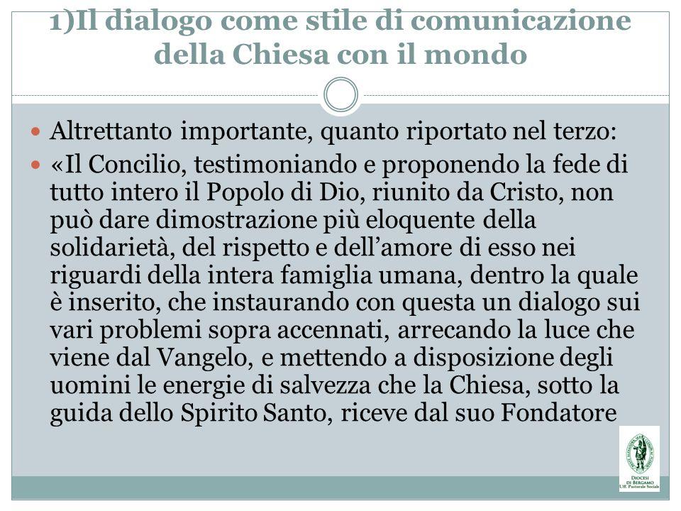 1)Il dialogo come stile di comunicazione della Chiesa con il mondo Altrettanto importante, quanto riportato nel terzo: «Il Concilio, testimoniando e p