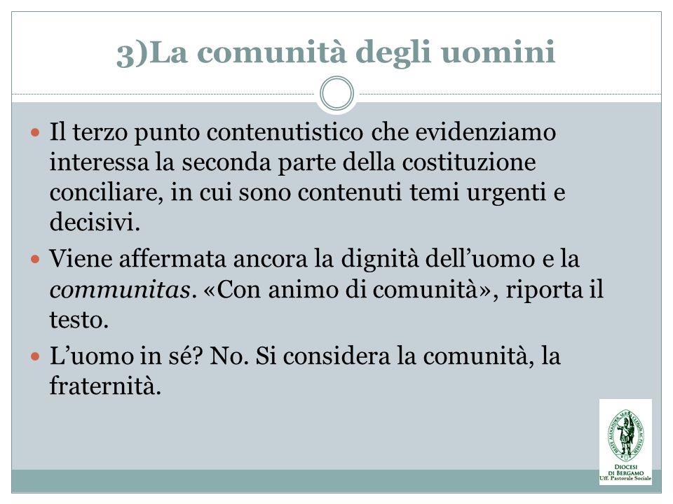 3)La comunità degli uomini Il terzo punto contenutistico che evidenziamo interessa la seconda parte della costituzione conciliare, in cui sono contenu