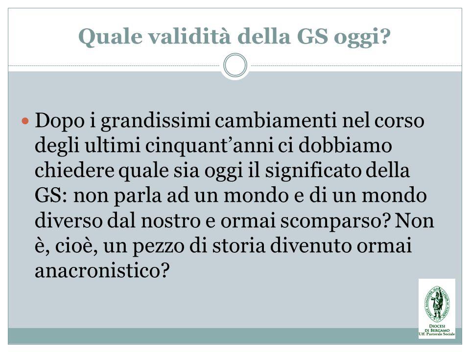 Quale validità della GS oggi? Dopo i grandissimi cambiamenti nel corso degli ultimi cinquantanni ci dobbiamo chiedere quale sia oggi il significato de
