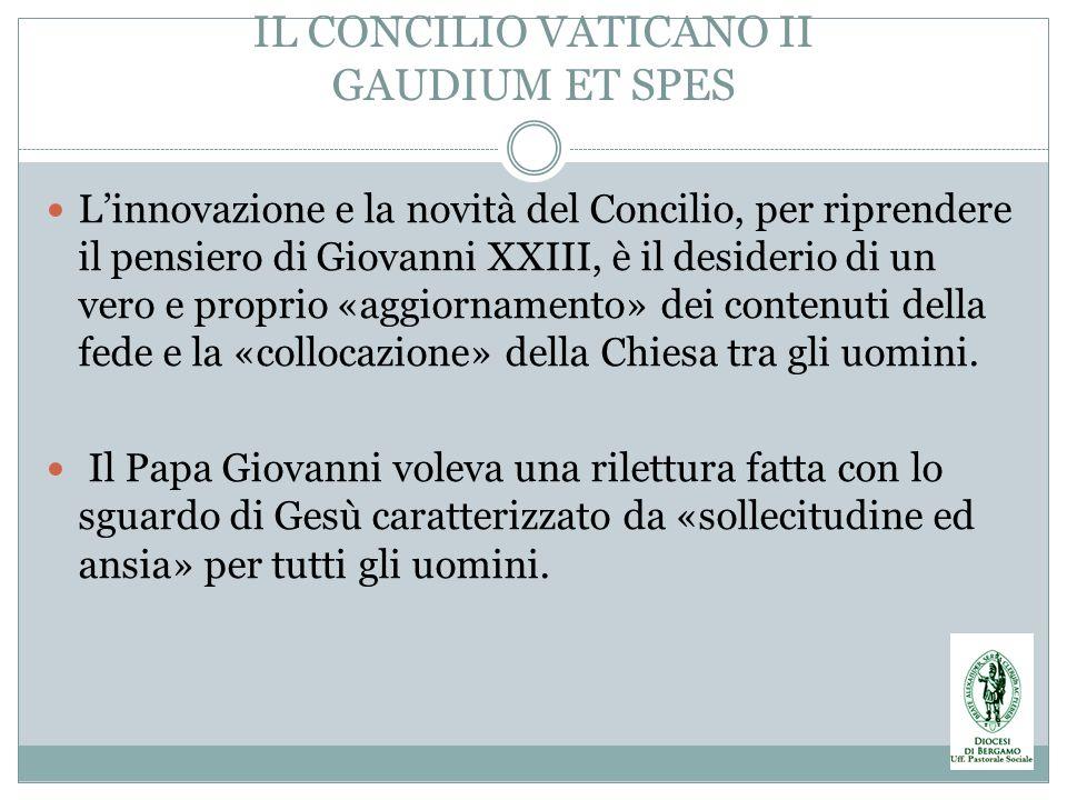IL CONCILIO VATICANO II GAUDIUM ET SPES Linnovazione e la novità del Concilio, per riprendere il pensiero di Giovanni XXIII, è il desiderio di un vero