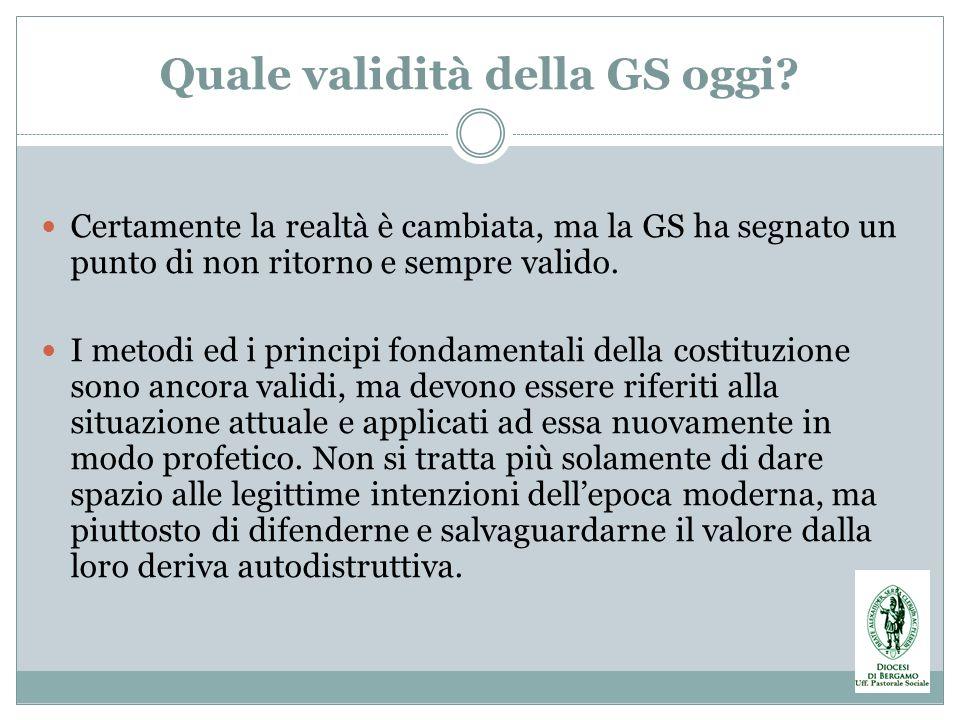 Quale validità della GS oggi? Certamente la realtà è cambiata, ma la GS ha segnato un punto di non ritorno e sempre valido. I metodi ed i principi fon