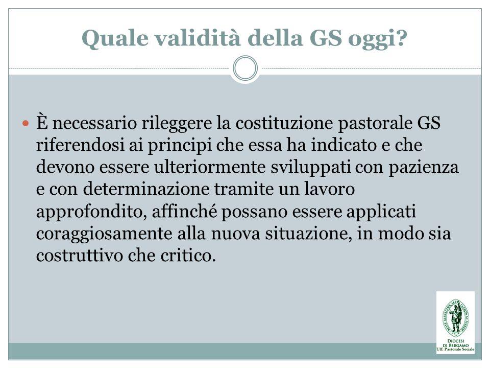 Quale validità della GS oggi? È necessario rileggere la costituzione pastorale GS riferendosi ai principi che essa ha indicato e che devono essere ult