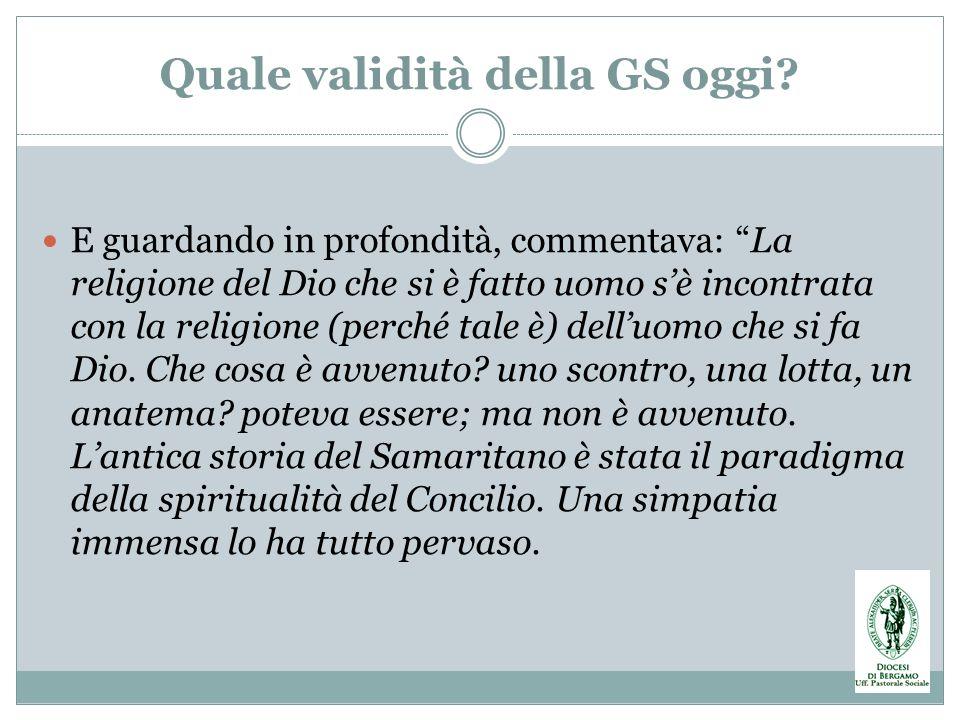 Quale validità della GS oggi? E guardando in profondità, commentava: La religione del Dio che si è fatto uomo sè incontrata con la religione (perché t