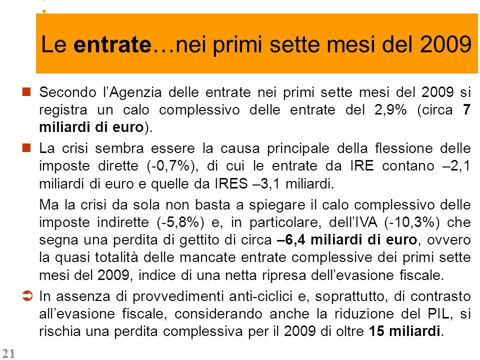 21 … -2,7 +8,1 Secondo lAgenzia delle entrate nei primi sette mesi del 2009 si registra un calo complessivo delle entrate del 2,9% (circa 7 miliardi di euro).