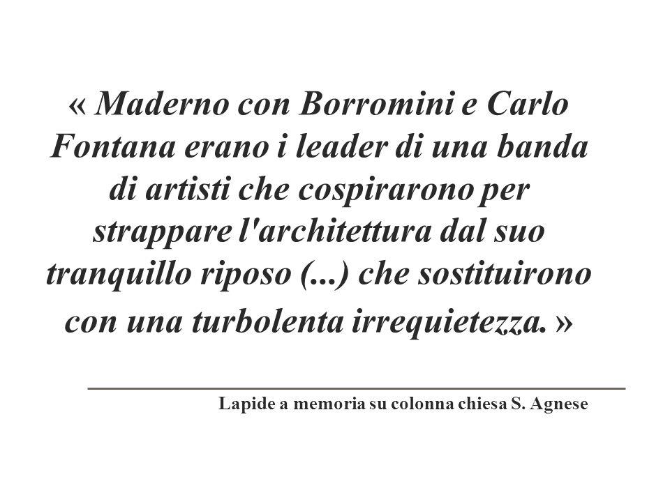 « Maderno con Borromini e Carlo Fontana erano i leader di una banda di artisti che cospirarono per strappare l'architettura dal suo tranquillo riposo