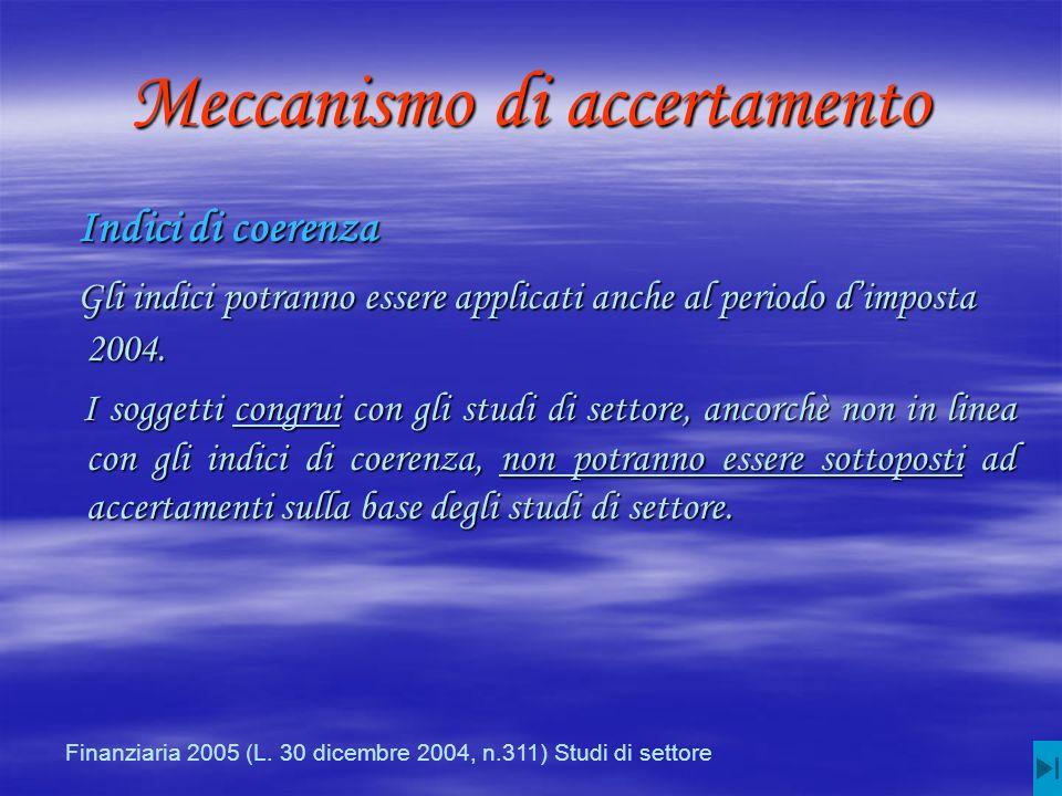 Meccanismo di accertamento Indici di coerenza Indici di coerenza Gli indici potranno essere applicati anche al periodo dimposta 2004.