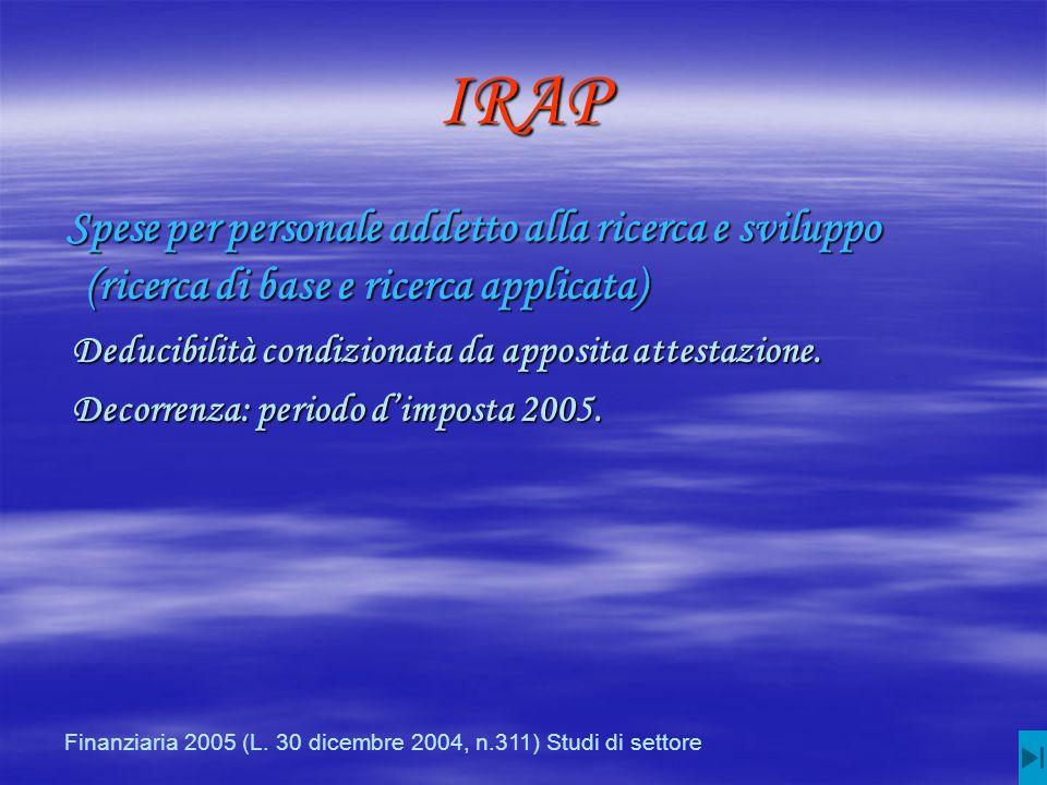 IRAP Spese per personale addetto alla ricerca e sviluppo (ricerca di base e ricerca applicata) Spese per personale addetto alla ricerca e sviluppo (ricerca di base e ricerca applicata) Deducibilità condizionata da apposita attestazione.