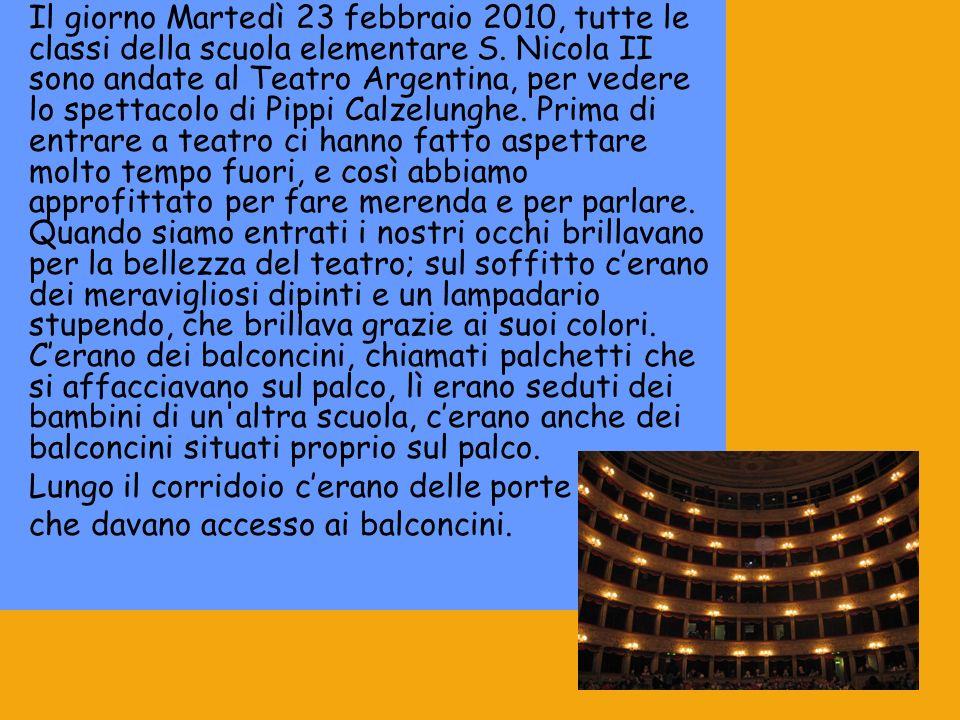 Il giorno Martedì 23 febbraio 2010, tutte le classi della scuola elementare S. Nicola II sono andate al Teatro Argentina, per vedere lo spettacolo di