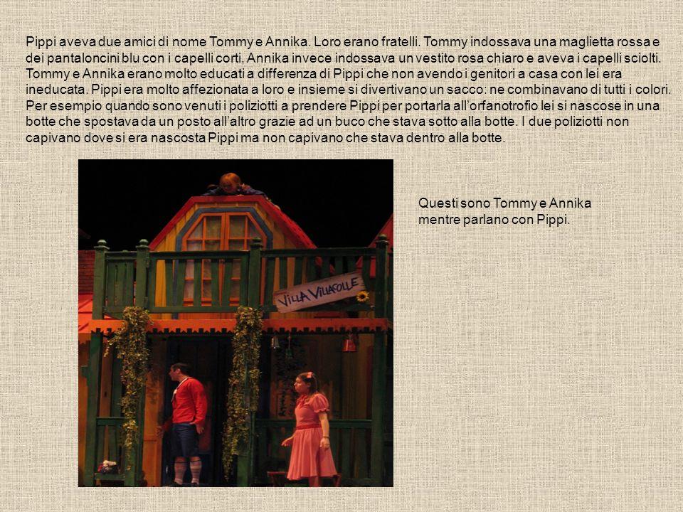 Pippi aveva due amici di nome Tommy e Annika. Loro erano fratelli. Tommy indossava una maglietta rossa e dei pantaloncini blu con i capelli corti, Ann