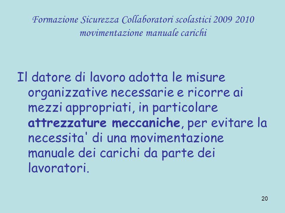 20 Formazione Sicurezza Collaboratori scolastici 2009 2010 movimentazione manuale carichi Il datore di lavoro adotta le misure organizzative necessari