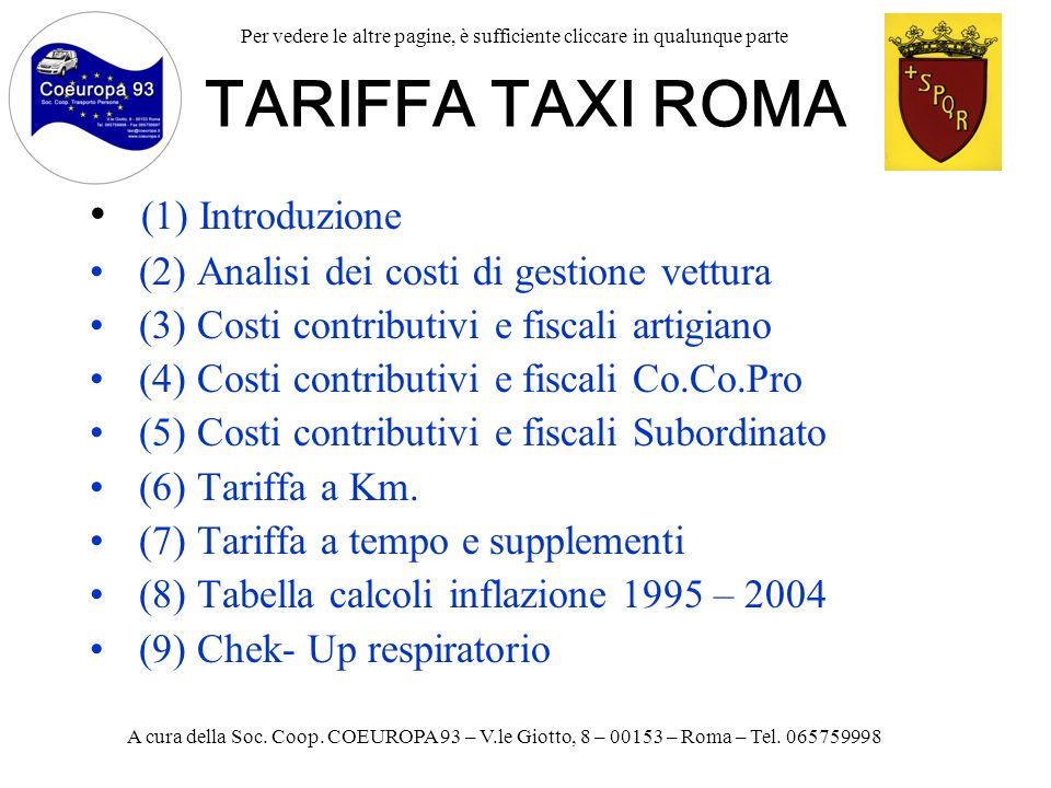 TARIFFA TAXI ROMA (1) Introduzione (2) Analisi dei costi di gestione vettura (3) Costi contributivi e fiscali artigiano (4) Costi contributivi e fiscali Co.Co.Pro (5) Costi contributivi e fiscali Subordinato (6) Tariffa a Km.