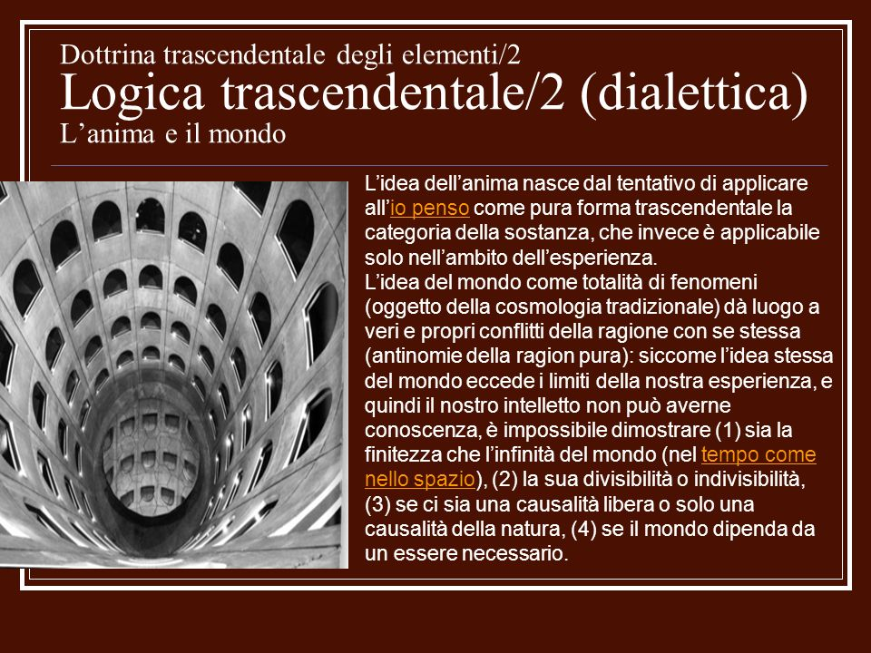 Dottrina trascendentale degli elementi/2 Logica trascendentale/2 (dialettica) Lanima e il mondo Lidea dellanima nasce dal tentativo di applicare allio