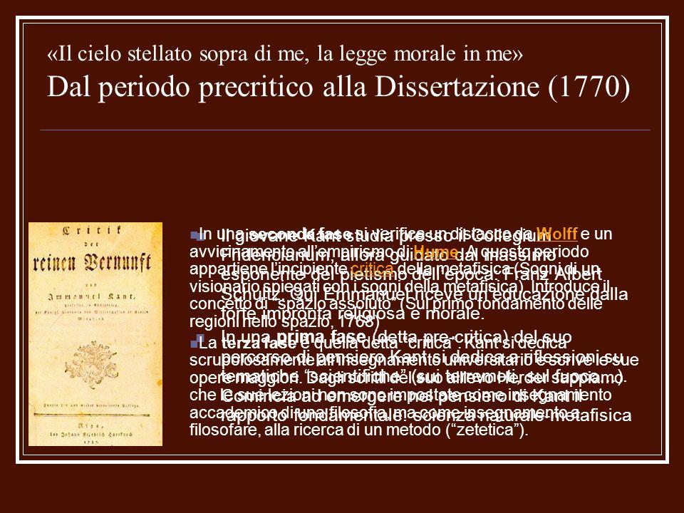 «Il cielo stellato sopra di me, la legge morale in me» la Dissertazione del 1770 Il 1769 fu un anno particolare nella biografia intellettuale di Kant: «mi ha portato una gran luce», scrive il filosofo.
