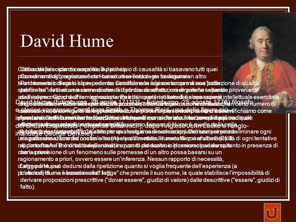 David Hume David Hume (Edimburgo, 26 aprile 1711[1] – Edimburgo, 25 agosto 1776) filosofo e storico scozzese. Con Adam Smith e Thomas Reid, una delle