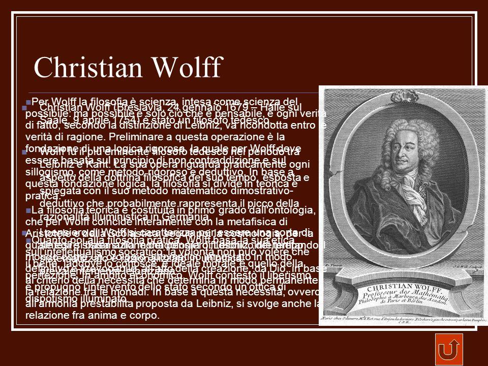 Christian Wolff Christian Wolff (Breslavia, 24 gennaio 1679 – Halle sul Saale, 9 aprile 1754) è stato un filosofo tedesco. Wolff fu il più eminente fi