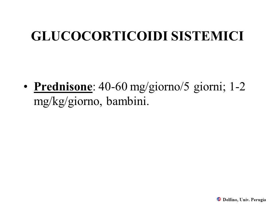 GLUCOCORTICOIDI SISTEMICI Prednisone: 40-60 mg/giorno/5 giorni; 1-2 mg/kg/giorno, bambini. Delfino, Univ. Perugia