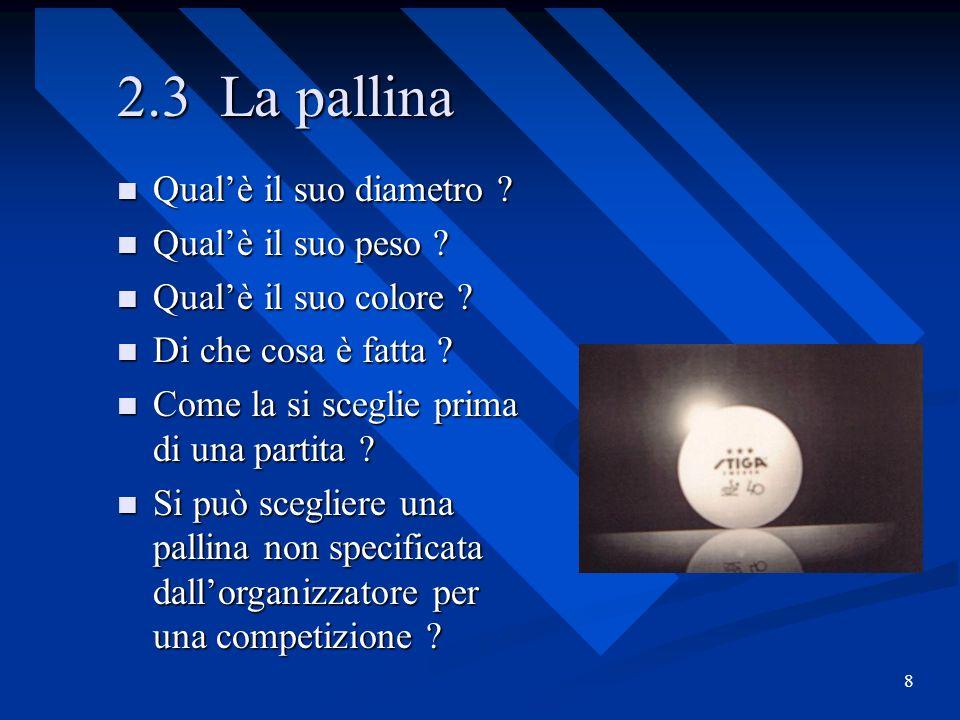 8 2.3 La pallina Qualè il suo diametro ? Qualè il suo diametro ? Qualè il suo peso ? Qualè il suo peso ? Qualè il suo colore ? Qualè il suo colore ? D