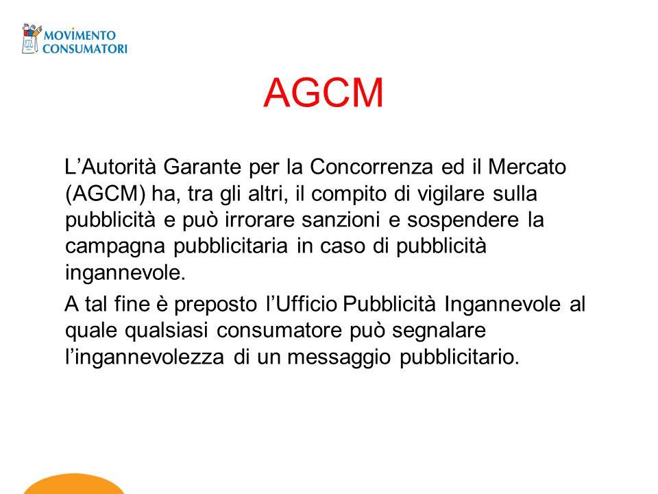 AGCM LAutorità Garante per la Concorrenza ed il Mercato (AGCM) ha, tra gli altri, il compito di vigilare sulla pubblicità e può irrorare sanzioni e so
