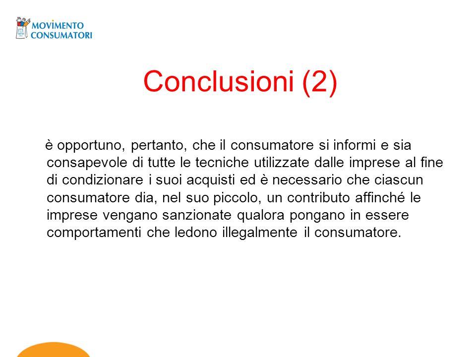 Conclusioni (2) è opportuno, pertanto, che il consumatore si informi e sia consapevole di tutte le tecniche utilizzate dalle imprese al fine di condiz