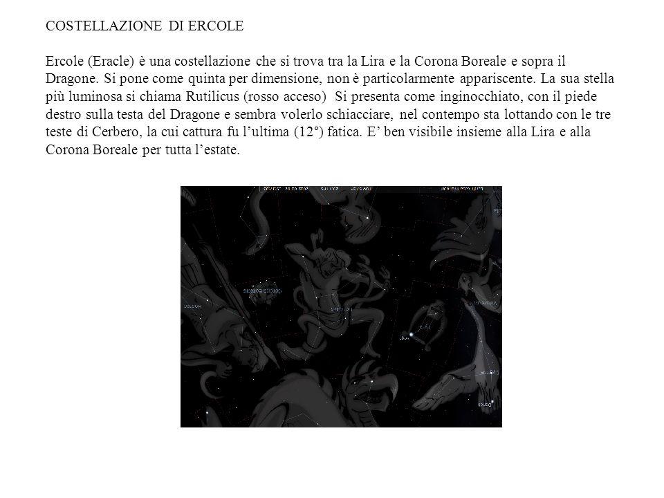 COSTELLAZIONE DI ERCOLE Ercole (Eracle) è una costellazione che si trova tra la Lira e la Corona Boreale e sopra il Dragone. Si pone come quinta per d