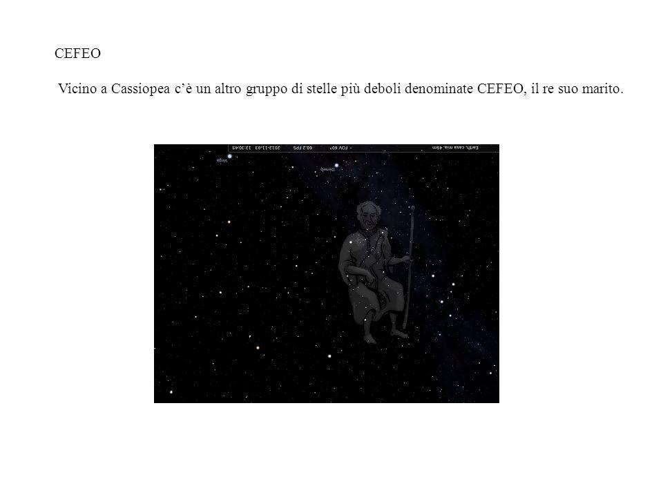 CEFEO Vicino a Cassiopea cè un altro gruppo di stelle più deboli denominate CEFEO, il re suo marito.