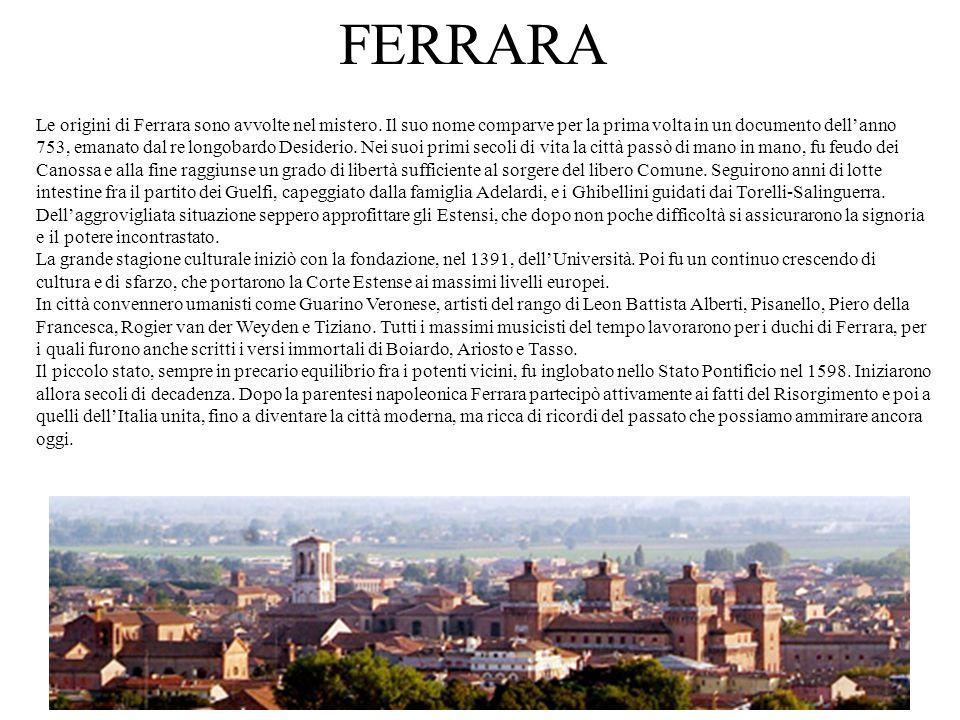 FERRARA Le origini di Ferrara sono avvolte nel mistero. Il suo nome comparve per la prima volta in un documento dellanno 753, emanato dal re longobard