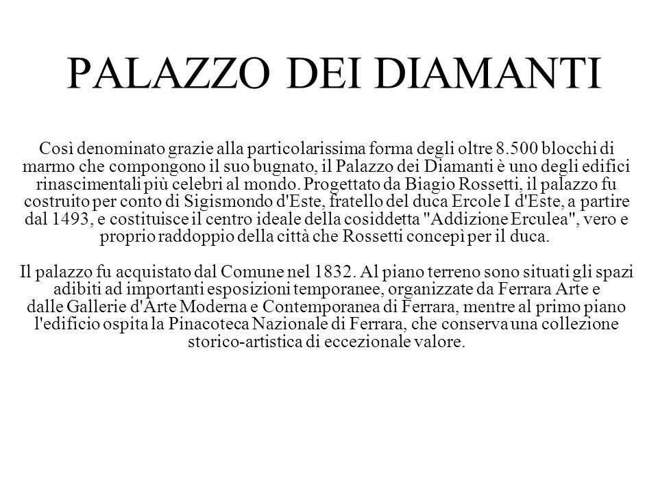 PALAZZO DEI DIAMANTI Così denominato grazie alla particolarissima forma degli oltre 8.500 blocchi di marmo che compongono il suo bugnato, il Palazzo d