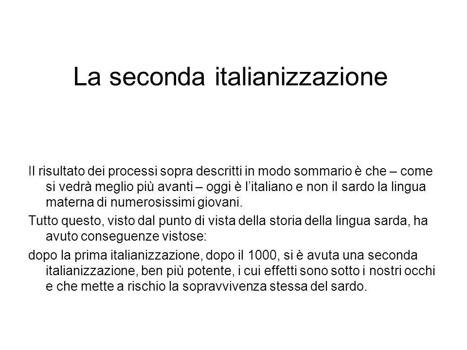 La seconda italianizzazione Il risultato dei processi sopra descritti in modo sommario è che – come si vedrà meglio più avanti – oggi è litaliano e no