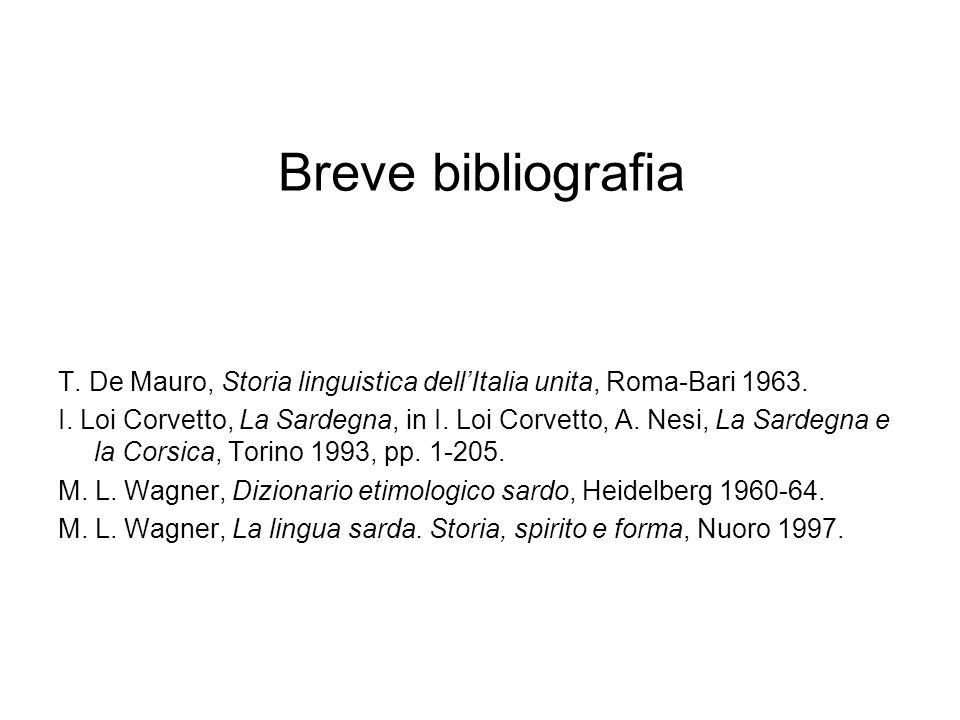Breve bibliografia T. De Mauro, Storia linguistica dellItalia unita, Roma-Bari 1963. I. Loi Corvetto, La Sardegna, in I. Loi Corvetto, A. Nesi, La Sar