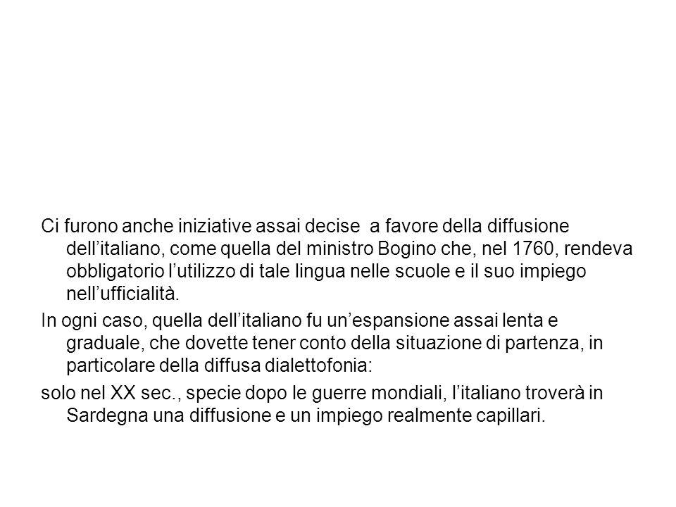 Ci furono anche iniziative assai decise a favore della diffusione dellitaliano, come quella del ministro Bogino che, nel 1760, rendeva obbligatorio lu