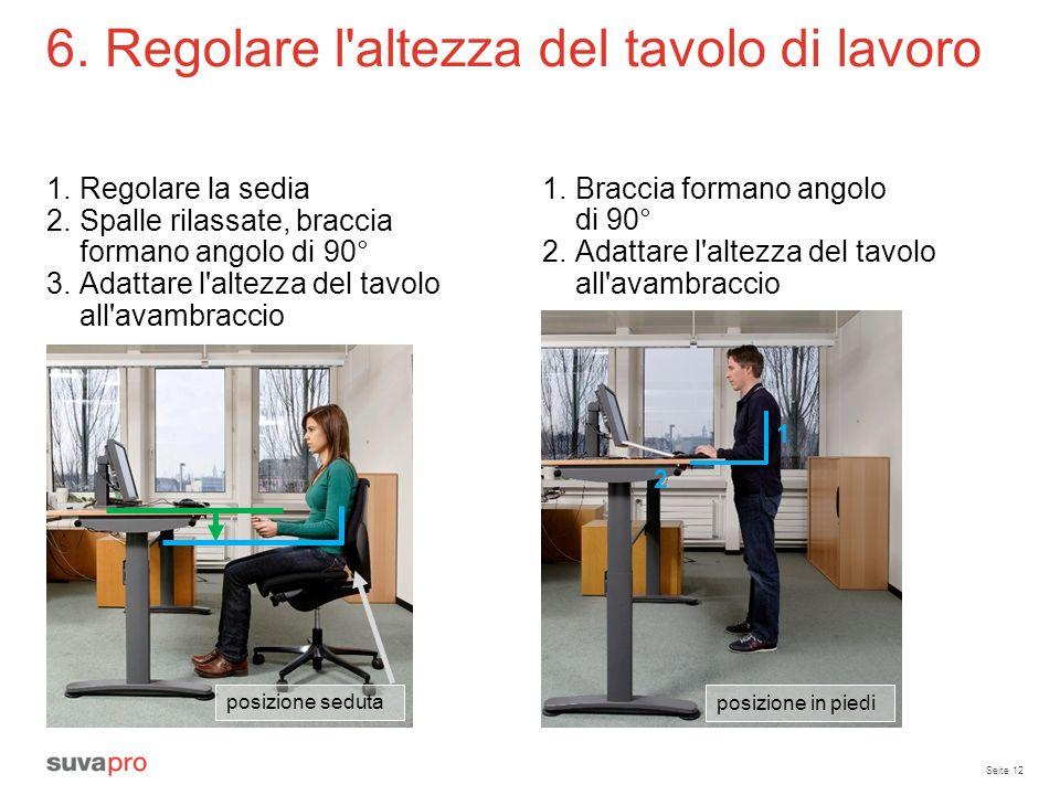 Seite 12 6. Regolare l'altezza del tavolo di lavoro 1.Regolare la sedia 2.Spalle rilassate, braccia formano angolo di 90° 3.Adattare l'altezza del tav