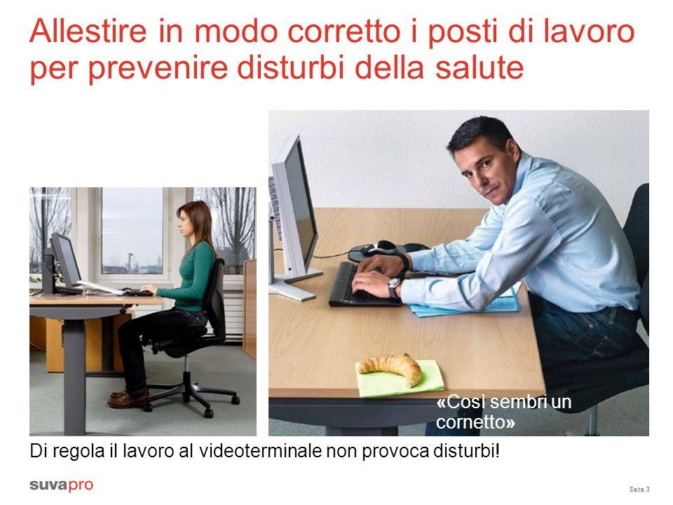 Seite 3 Allestire in modo corretto i posti di lavoro per prevenire disturbi della salute Di regola il lavoro al videoterminale non provoca disturbi! «